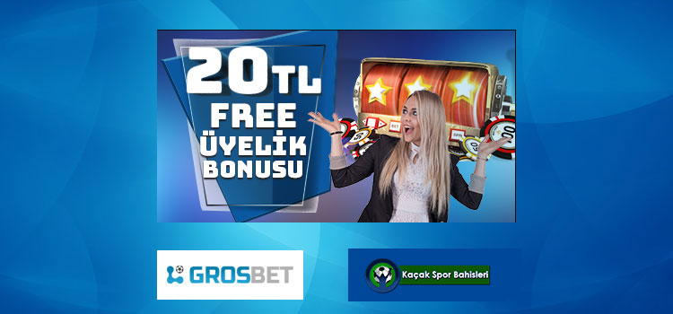 Grosbet Bedava Üyelik Bonusu 20 TL Oldu